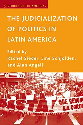 The Judicialization of Politics in Latin America By Sieder, Rachel (EDT)/ Schjolden, Line (EDT)/ Angell, Alan (EDT)